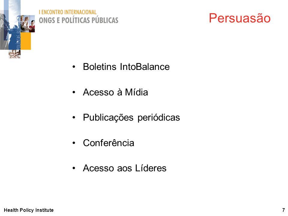 Health Policy Institute 7 Persuasão Boletins IntoBalance Acesso à Mídia Publicações periódicas Conferência Acesso aos Líderes