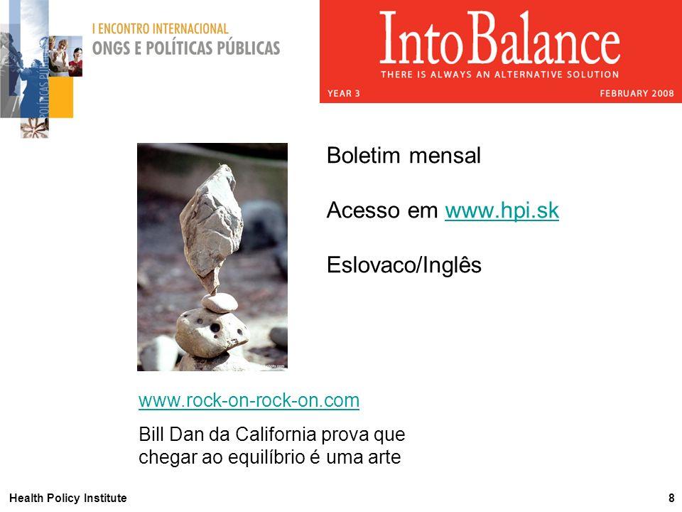 Health Policy Institute 8 Boletim mensal Acesso em www.hpi.skwww.hpi.sk Eslovaco/Inglês www.rock-on-rock-on.com Bill Dan da California prova que chegar ao equilíbrio é uma arte