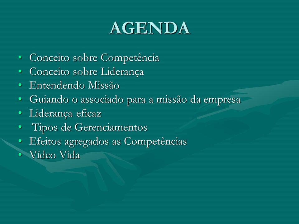 AGENDA Conceito sobre Competência Conceito sobre Liderança Entendendo Missão Guiando o associado para a missão da empresa Liderança eficaz T Tipos de