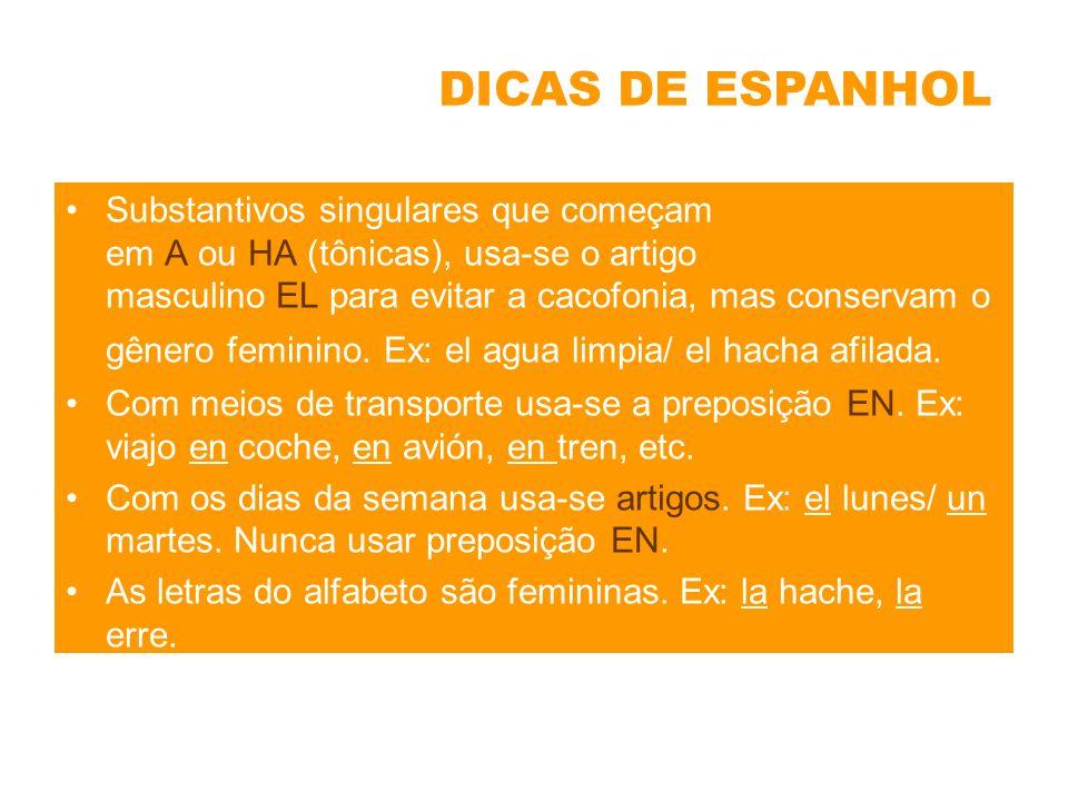 Substantivos singulares que começam em A ou HA (tônicas), usa-se o artigo masculino EL para evitar a cacofonia, mas conservam o gênero feminino. Ex: e