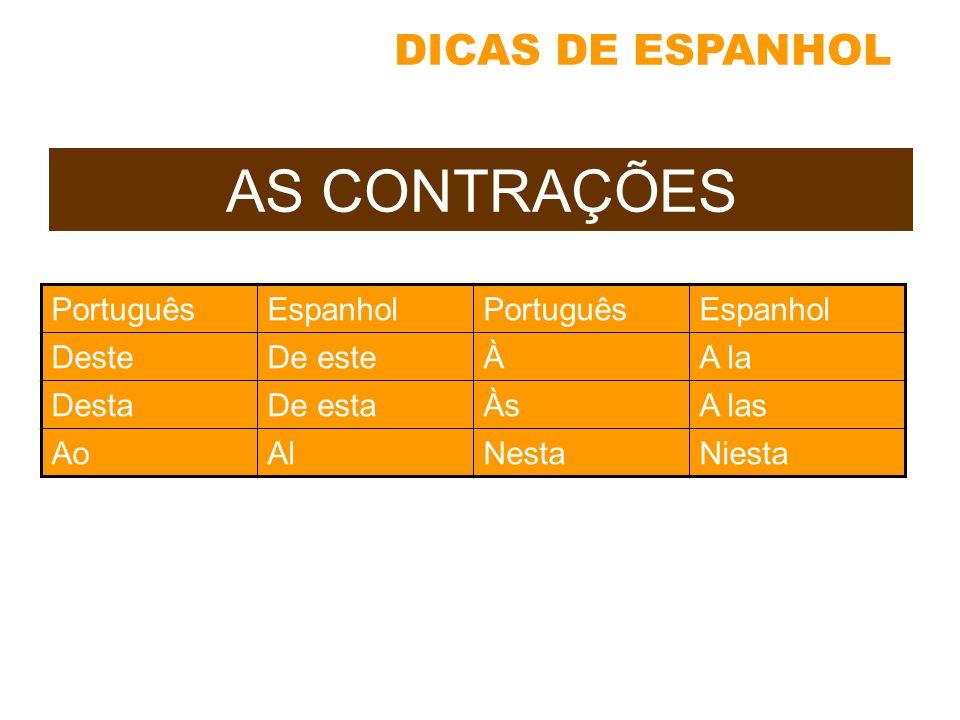 AS CONTRAÇÕES PortuguêsEspanholPortuguêsEspanhol DesteDe esteÀA la DestaDe estaÀsA las AoAlNestaNiesta DICAS DE ESPANHOL