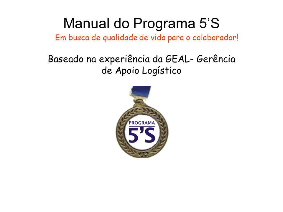 Manual do Programa 5S Baseado na experiência da GEAL- Gerência de Apoio Logístico Em busca de qualidade de vida para o colaborador!