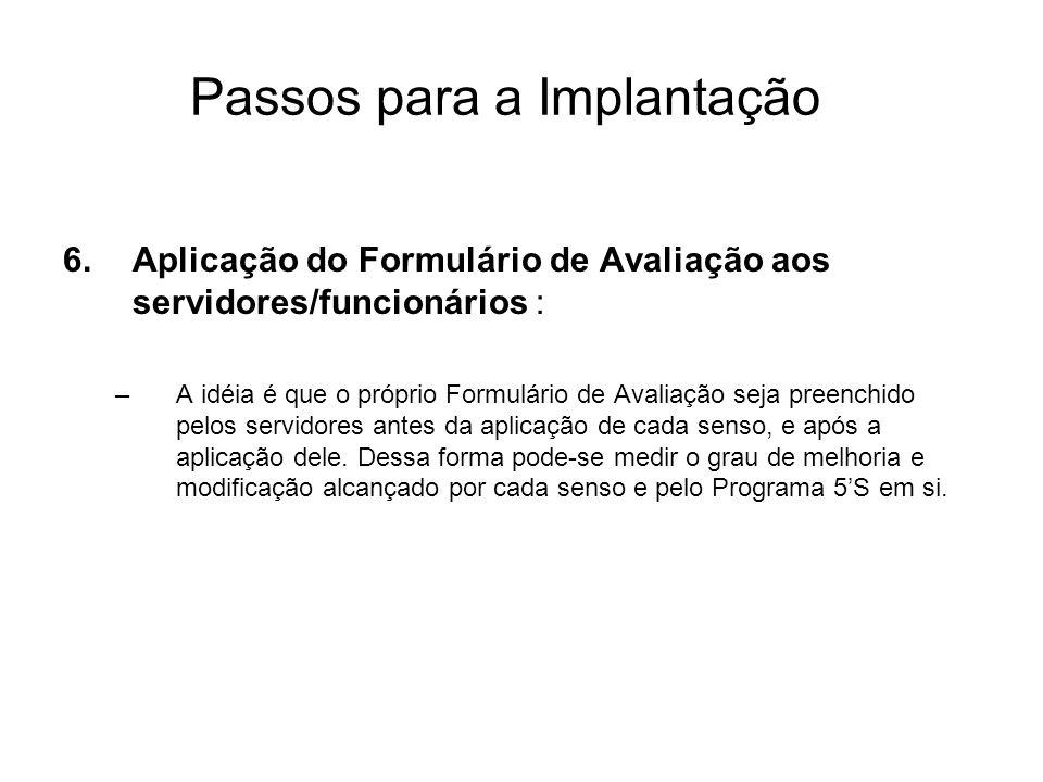 Passos para a Implantação 6.Aplicação do Formulário de Avaliação aos servidores/funcionários : –A idéia é que o próprio Formulário de Avaliação seja p