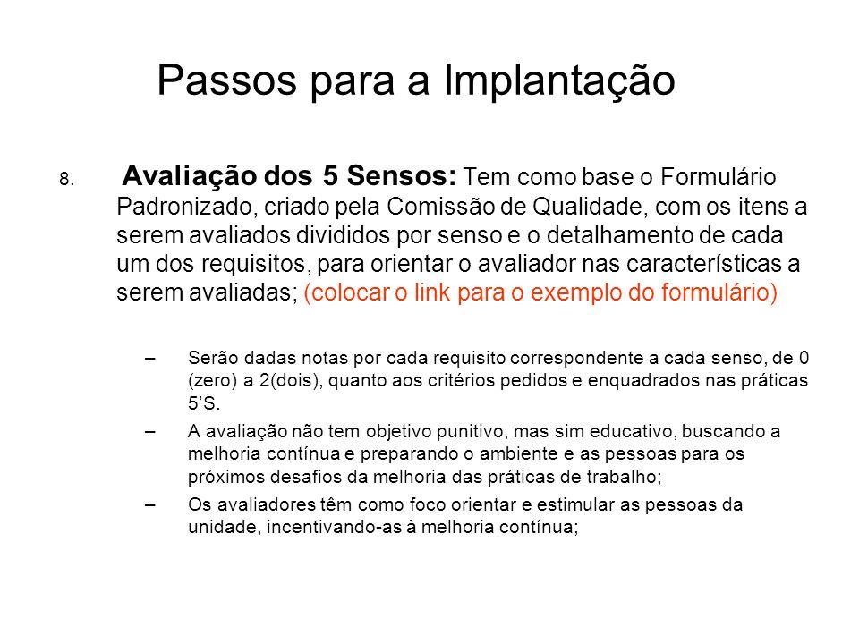 Passos para a Implantação 8. Avaliação dos 5 Sensos: Tem como base o Formulário Padronizado, criado pela Comissão de Qualidade, com os itens a serem a