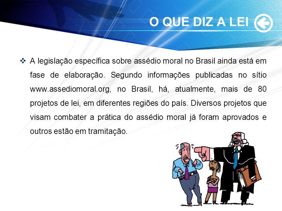 O QUE DIZ A LEI A legislação específica sobre assédio moral no Brasil ainda está em fase de elaboração. Segundo informações publicadas no sítio www.as