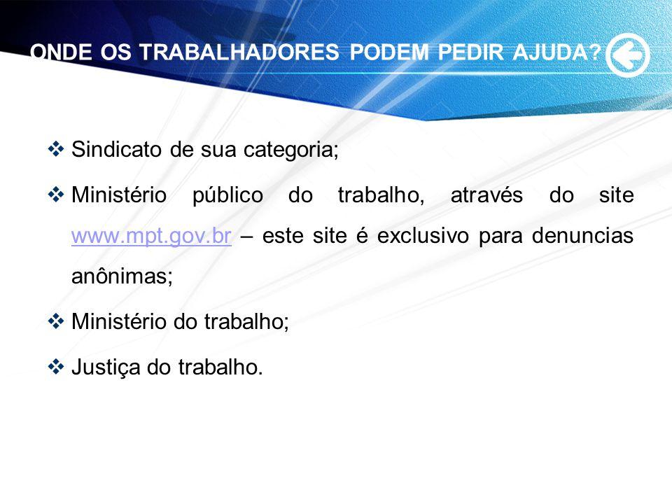 ONDE OS TRABALHADORES PODEM PEDIR AJUDA? Sindicato de sua categoria; Ministério público do trabalho, através do site www.mpt.gov.br – este site é excl