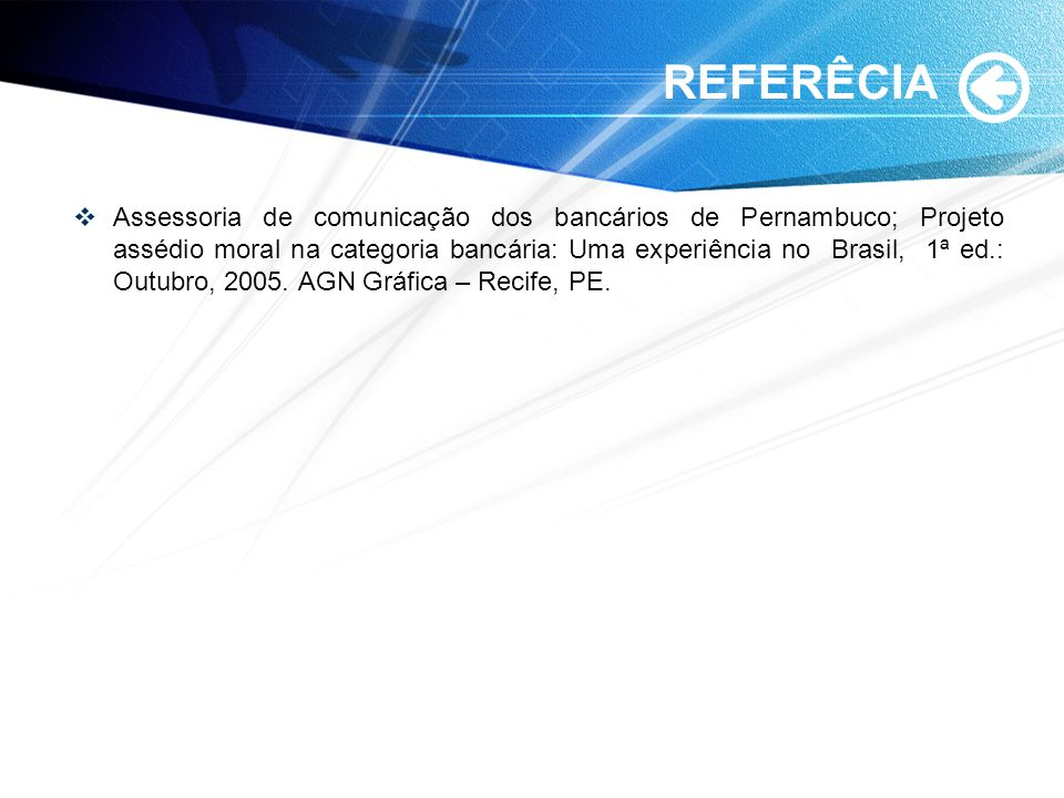 REFERÊCIA Assessoria de comunicação dos bancários de Pernambuco; Projeto assédio moral na categoria bancária: Uma experiência no Brasil, 1ª ed.: Outub