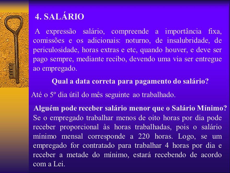 4. SALÁRIO A expressão salário, compreende a importância fixa, comissões e os adicionais: noturno, de insalubridade, de periculosidade, horas extras e