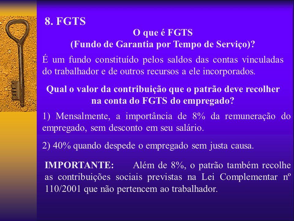 8. FGTS O que é FGTS (Fundo de Garantia por Tempo de Serviço)? É um fundo constituído pelos saldos das contas vinculadas do trabalhador e de outros re