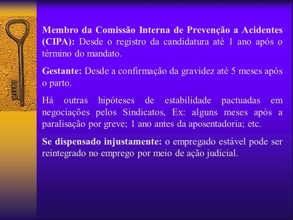 Membro da Comissão Interna de Prevenção a Acidentes (CIPA): Desde o registro da candidatura até 1 ano após o término do mandato. Gestante: Desde a con