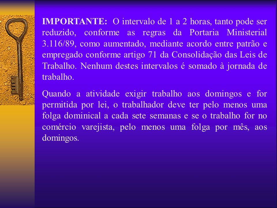 IMPORTANTE: O intervalo de 1 a 2 horas, tanto pode ser reduzido, conforme as regras da Portaria Ministerial 3.116/89, como aumentado, mediante acordo