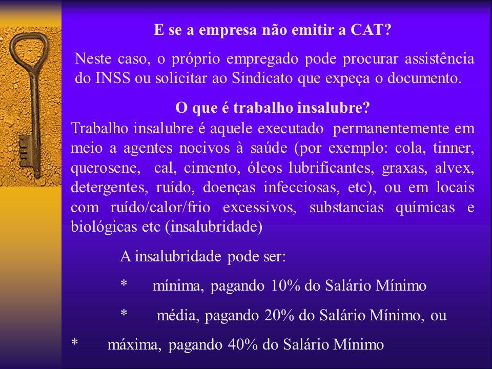 E se a empresa não emitir a CAT? Neste caso, o próprio empregado pode procurar assistência do INSS ou solicitar ao Sindicato que expeça o documento. O