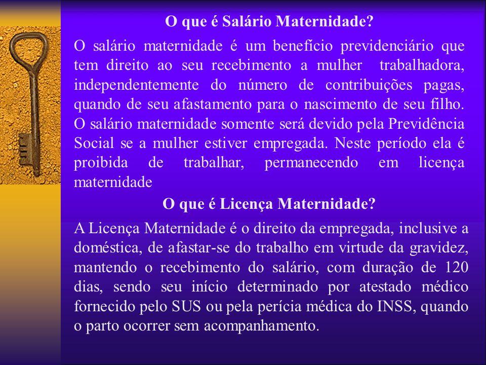 O que é Salário Maternidade? O salário maternidade é um benefício previdenciário que tem direito ao seu recebimento a mulher trabalhadora, independent