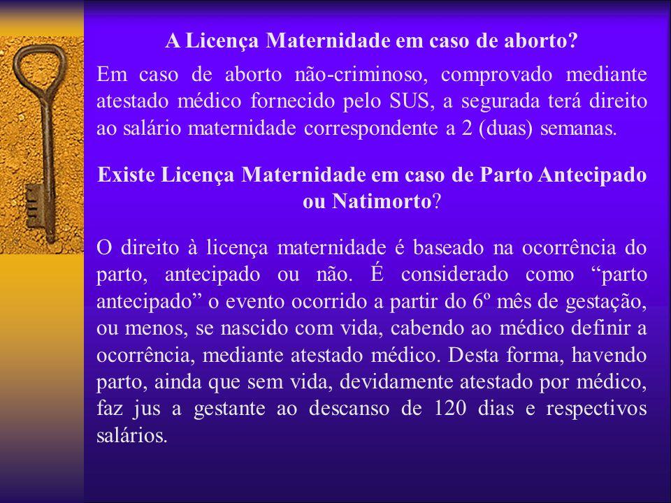 A Licença Maternidade em caso de aborto? Em caso de aborto não-criminoso, comprovado mediante atestado médico fornecido pelo SUS, a segurada terá dire