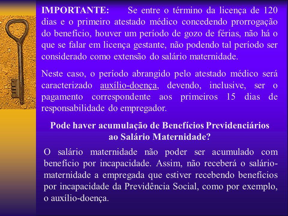 IMPORTANTE:Se entre o término da licença de 120 dias e o primeiro atestado médico concedendo prorrogação do benefício, houver um período de gozo de fé