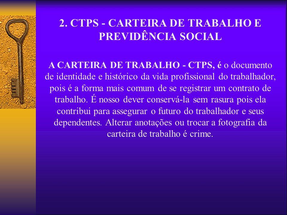 2. CTPS - CARTEIRA DE TRABALHO E PREVIDÊNCIA SOCIAL A CARTEIRA DE TRABALHO - CTPS, é o documento de identidade e histórico da vida profissional do tra