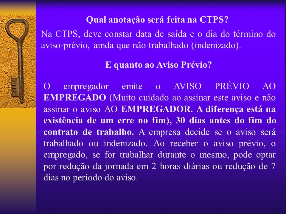 Qual anotação será feita na CTPS? Na CTPS, deve constar data de saída e o dia do término do aviso-prévio, ainda que não trabalhado (indenizado). E qua