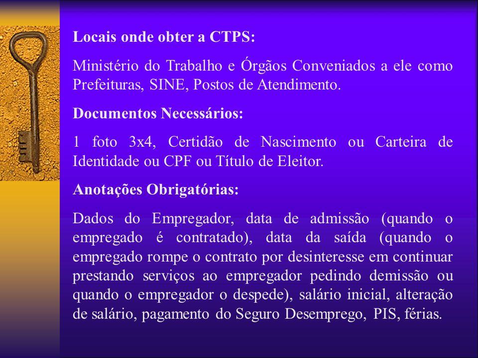 Locais onde obter a CTPS: Ministério do Trabalho e Órgãos Conveniados a ele como Prefeituras, SINE, Postos de Atendimento. Documentos Necessários: 1 f
