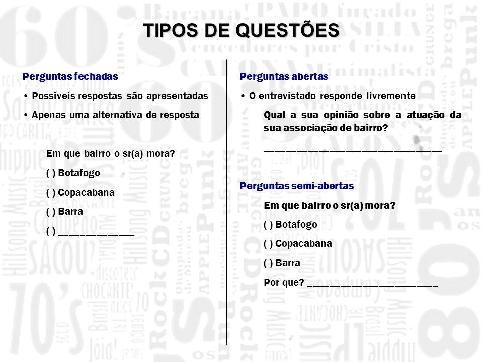 Perguntas fechadas Possíveis respostas são apresentadas Apenas uma alternativa de resposta Em que bairro o sr(a) mora? ( ) Botafogo ( ) Copacabana ( )