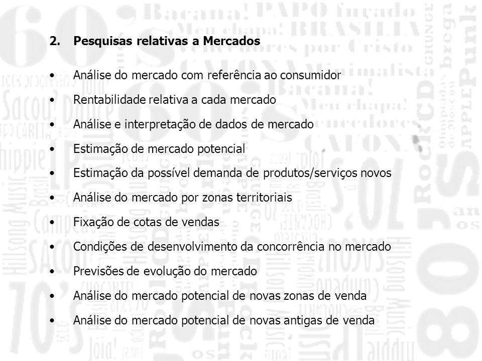 2.Pesquisas relativas a Mercados Análise do mercado com referência ao consumidor Rentabilidade relativa a cada mercado Análise e interpretação de dado