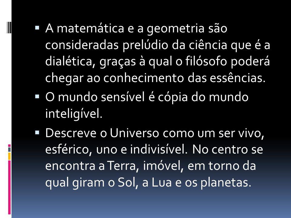 A matemática e a geometria são consideradas prelúdio da ciência que é a dialética, graças à qual o filósofo poderá chegar ao conhecimento das essência