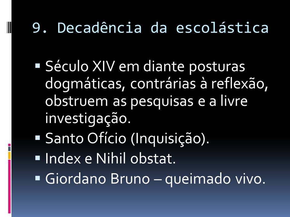 9. Decadência da escolástica Século XIV em diante posturas dogmáticas, contrárias à reflexão, obstruem as pesquisas e a livre investigação. Santo Ofíc