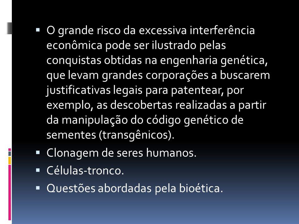 O grande risco da excessiva interferência econômica pode ser ilustrado pelas conquistas obtidas na engenharia genética, que levam grandes corporações