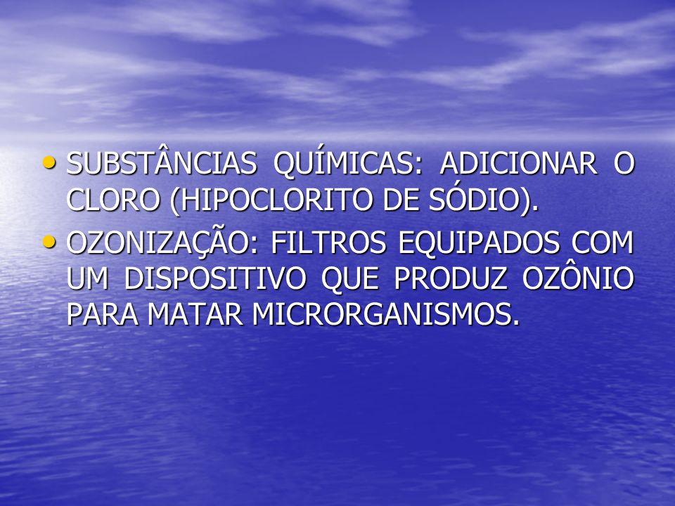 SUBSTÂNCIAS QUÍMICAS: ADICIONAR O CLORO (HIPOCLORITO DE SÓDIO). SUBSTÂNCIAS QUÍMICAS: ADICIONAR O CLORO (HIPOCLORITO DE SÓDIO). OZONIZAÇÃO: FILTROS EQ