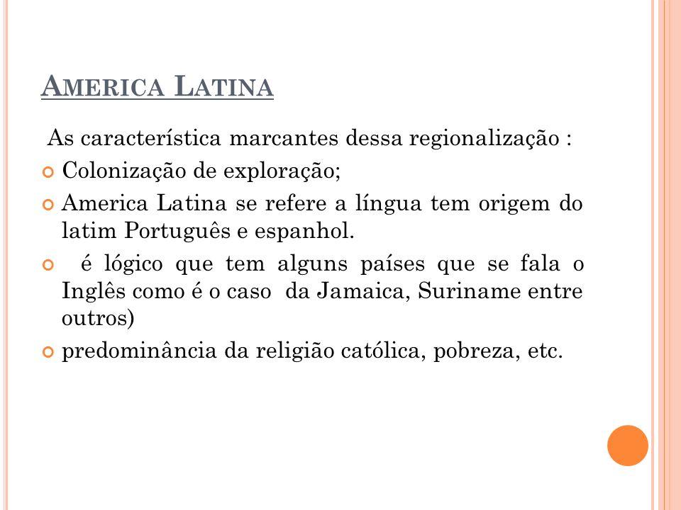 A MERICA L ATINA As característica marcantes dessa regionalização : Colonização de exploração; America Latina se refere a língua tem origem do latim P