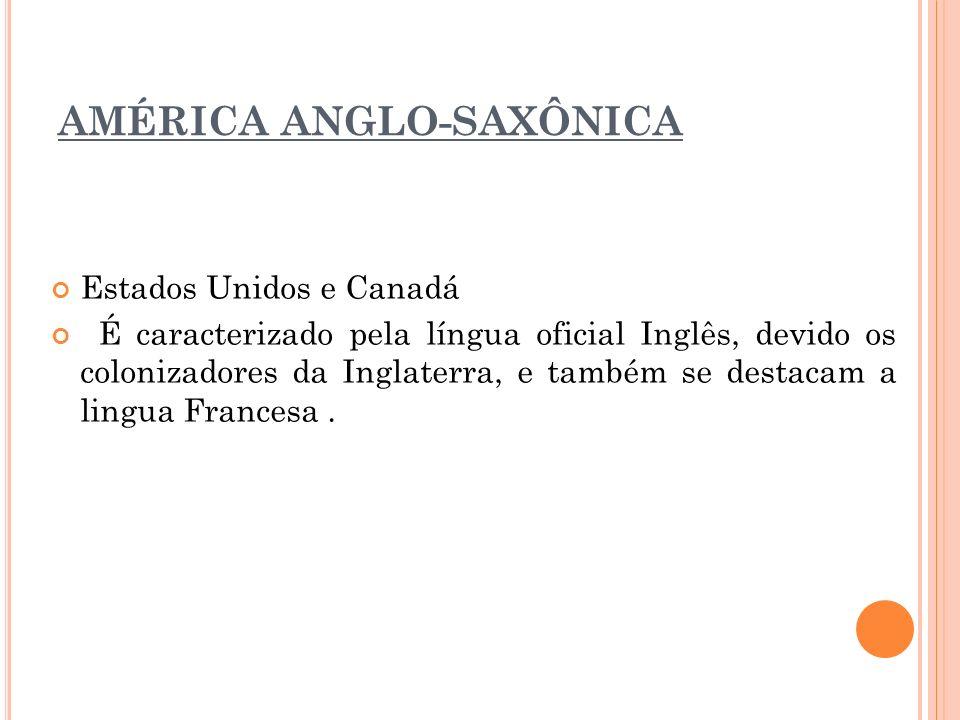AMÉRICA ANGLO-SAXÔNICA Estados Unidos e Canadá É caracterizado pela língua oficial Inglês, devido os colonizadores da Inglaterra, e também se destacam