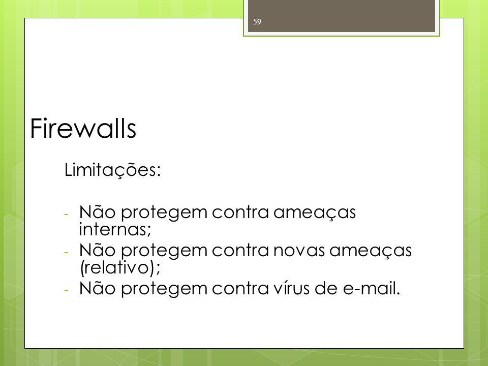 Firewalls Limitações: - Não protegem contra ameaças internas; - Não protegem contra novas ameaças (relativo); - Não protegem contra vírus de e-mail. 5