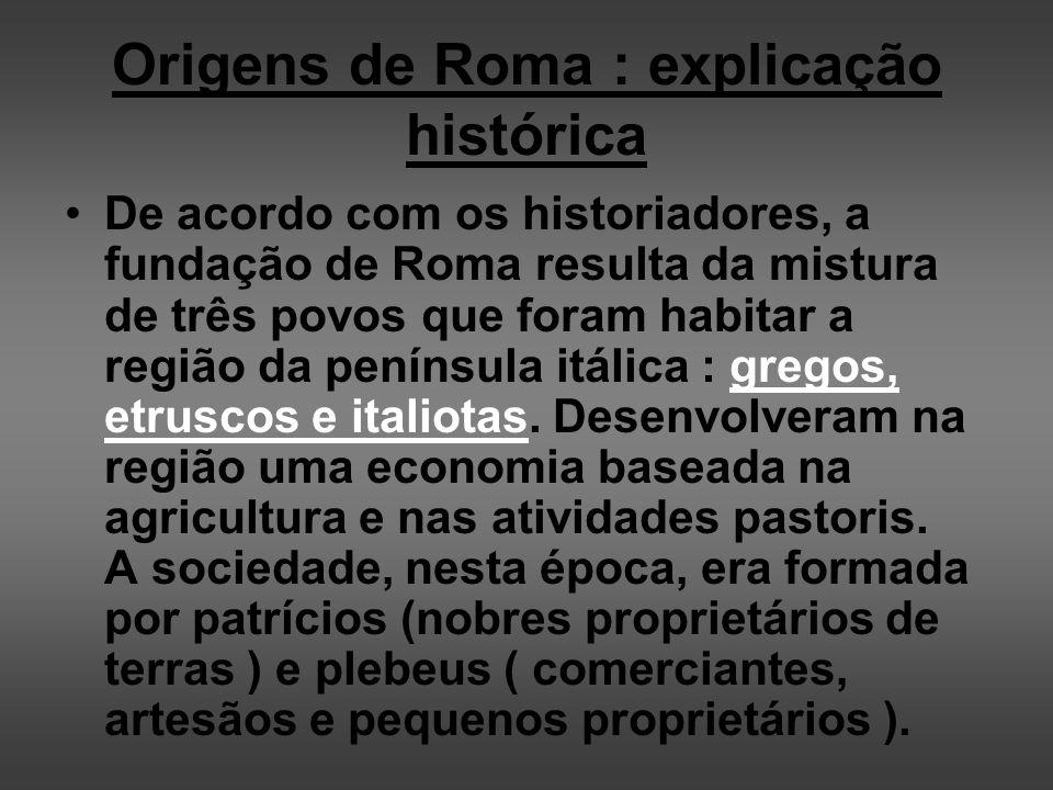 ROMA: Roma : povoada por pastores nômades há aproximadamente 1000 AC.
