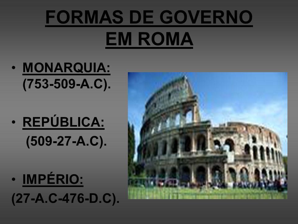 MONARQUIA: (753 a.C a 509 a.C) No inicio de Roma o sistema político era a monarquia, já que a cidade era governada por um rei de origem patrícia.