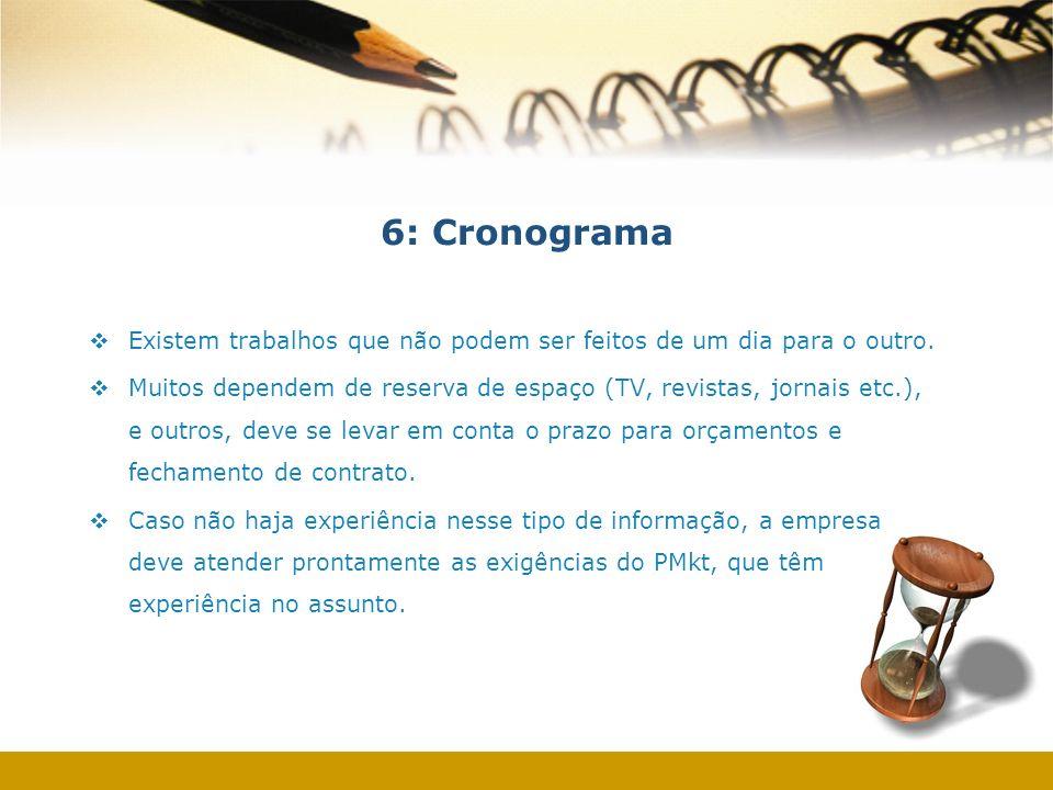 6: Cronograma Existem trabalhos que não podem ser feitos de um dia para o outro. Muitos dependem de reserva de espaço (TV, revistas, jornais etc.), e