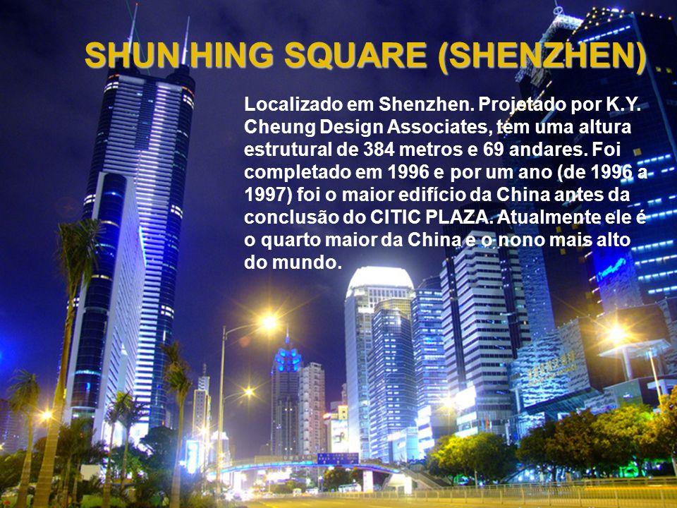 Localizado em Shenzhen. Projetado por K.Y. Cheung Design Associates, tem uma altura estrutural de 384 metros e 69 andares. Foi completado em 1996 e po