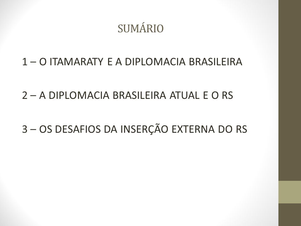 3 – DESAFIOS DA INSERÇÃO EXTERNA ATUAL DO RS LIMITES E POSSIBILIDATDES DA ATUAÇÃO DO RIO GRANDE DO SUL (SALOMÓN; NUNES, 2007) -Uma política nacional e centralizada (MRE) -O insulamento burocrático -Tranformações internacionais -Redefinições nacionais -O Mercosul e a integração sul-americana