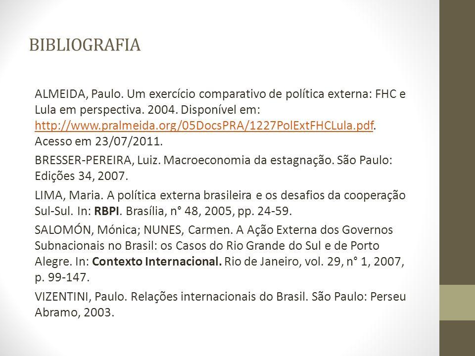 BIBLIOGRAFIA ALMEIDA, Paulo. Um exercício comparativo de política externa: FHC e Lula em perspectiva. 2004. Disponível em: http://www.pralmeida.org/05