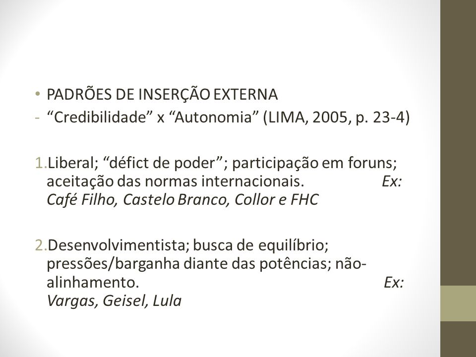 PADRÕES DE INSERÇÃO EXTERNA -Credibilidade x Autonomia (LIMA, 2005, p. 23-4) 1.Liberal; défict de poder; participação em foruns; aceitação das normas