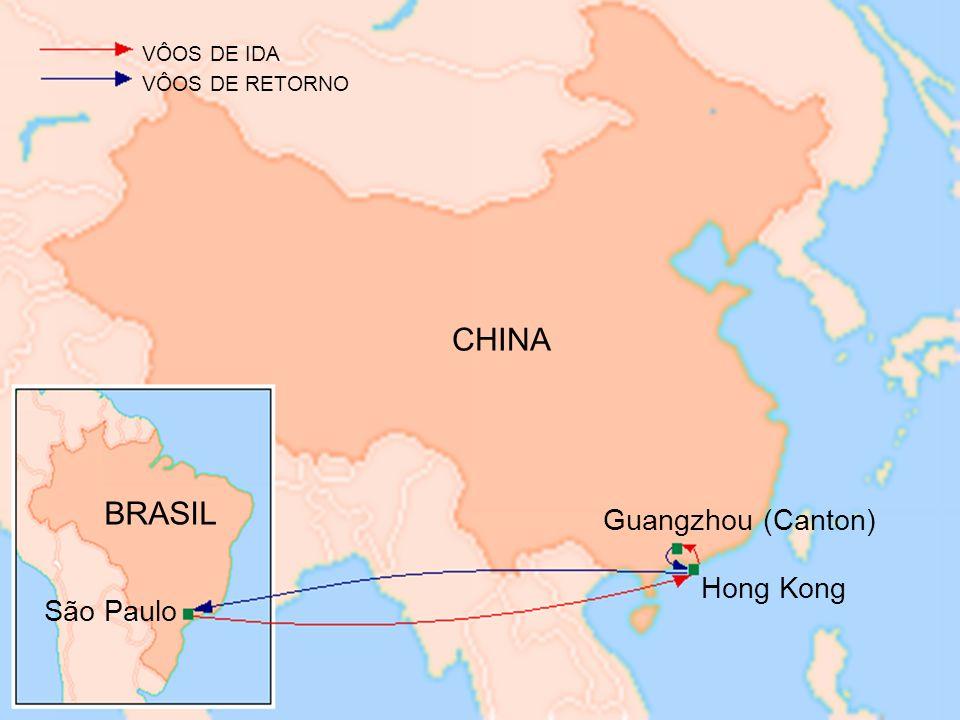 CHINA BRASIL Guangzhou (Canton) Hong Kong São Paulo VÔOS DE IDA VÔOS DE RETORNO