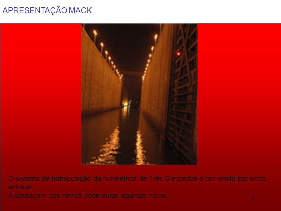 APRESENTAÇÃO MACK 13 O sistema de transposição da hidrelétrica de Três Gargantas é composto por cinco eclusas. A passagem dos navios pode durar alguma