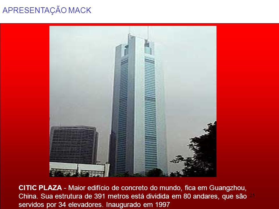 APRESENTAÇÃO MACK 25 CITIC PLAZA - Maior edifício de concreto do mundo, fica em Guangzhou, China. Sua estrutura de 391 metros está dividida em 80 anda