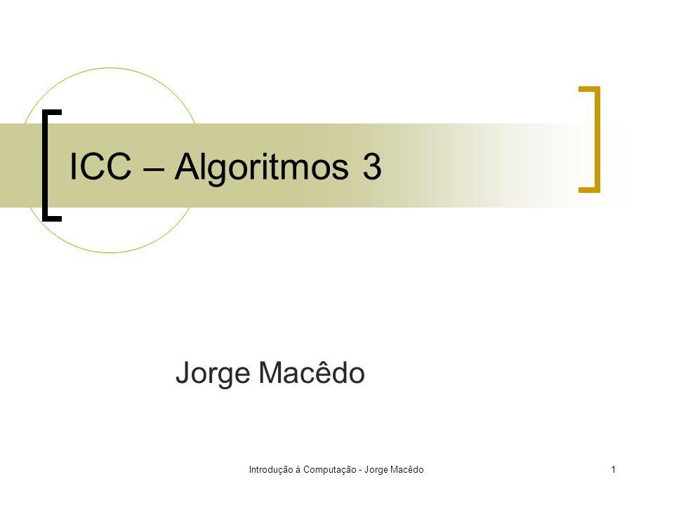 Introdução à Computação - Jorge Macêdo1 ICC – Algoritmos 3 Jorge Macêdo