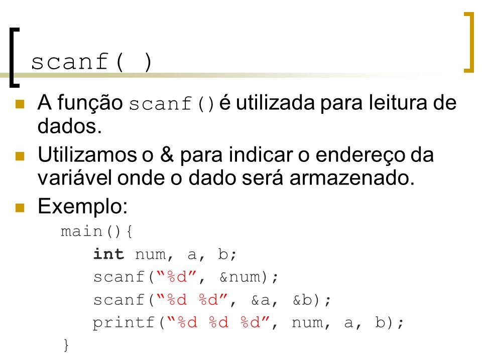 scanf( ) A função scanf() é utilizada para leitura de dados. Utilizamos o & para indicar o endereço da variável onde o dado será armazenado. Exemplo: