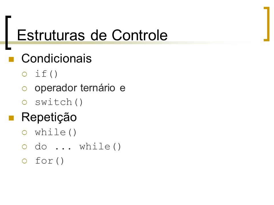Estruturas de Controle Condicionais if() operador ternário e switch() Repetição while() do... while() for()