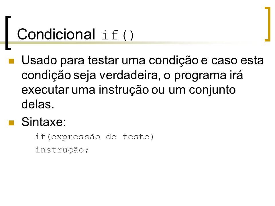 Condicional if() Usado para testar uma condição e caso esta condição seja verdadeira, o programa irá executar uma instrução ou um conjunto delas. Sint