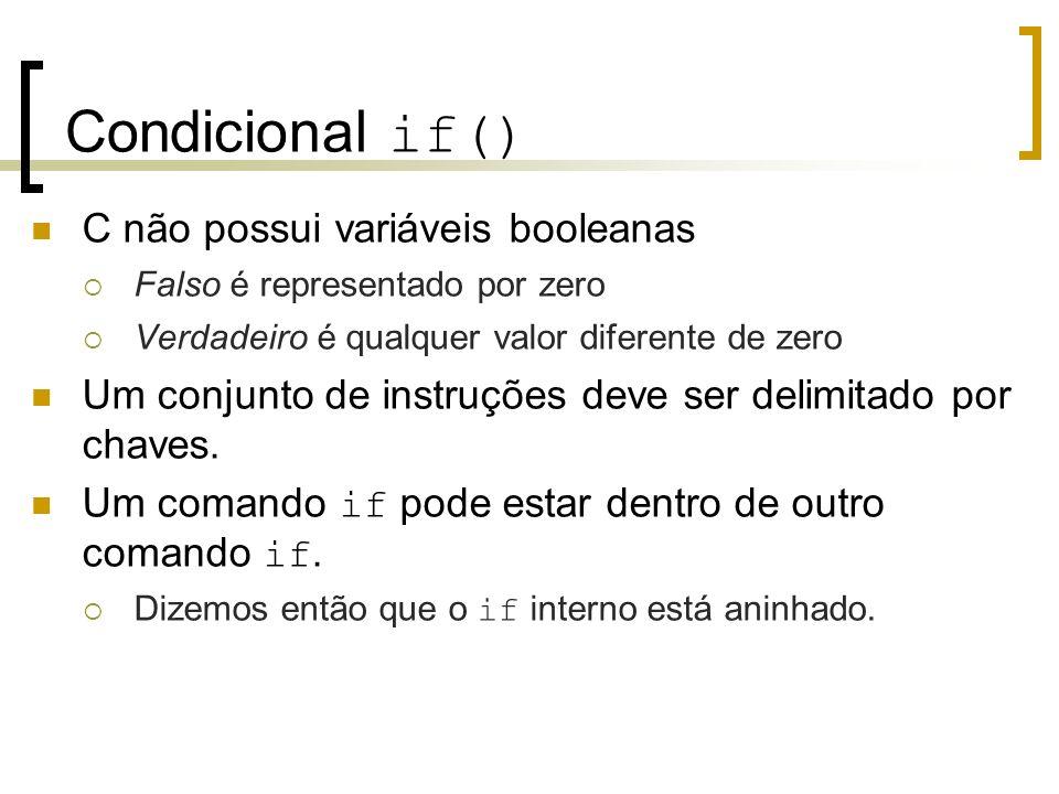Condicional if() C não possui variáveis booleanas Falso é representado por zero Verdadeiro é qualquer valor diferente de zero Um conjunto de instruçõe