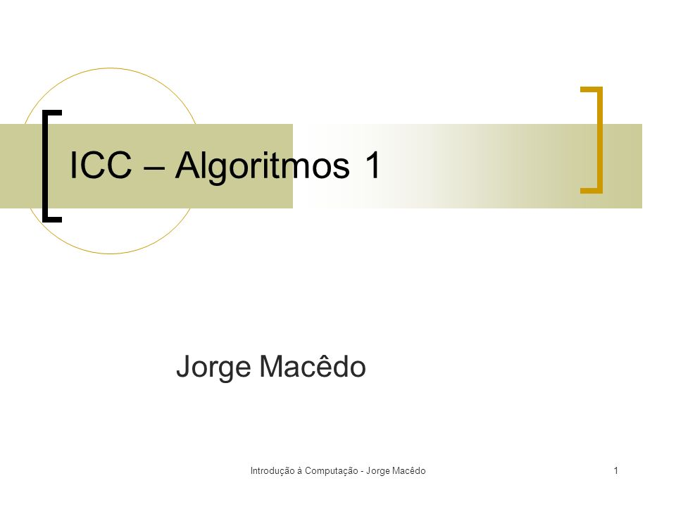Introdução à Computação - Jorge Macêdo1 ICC – Algoritmos 1 Jorge Macêdo