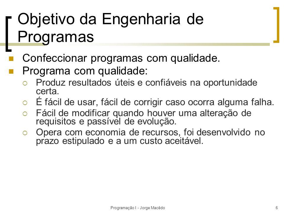 Programação I - Jorge Macêdo6 Objetivo da Engenharia de Programas Confeccionar programas com qualidade. Programa com qualidade: Produz resultados útei