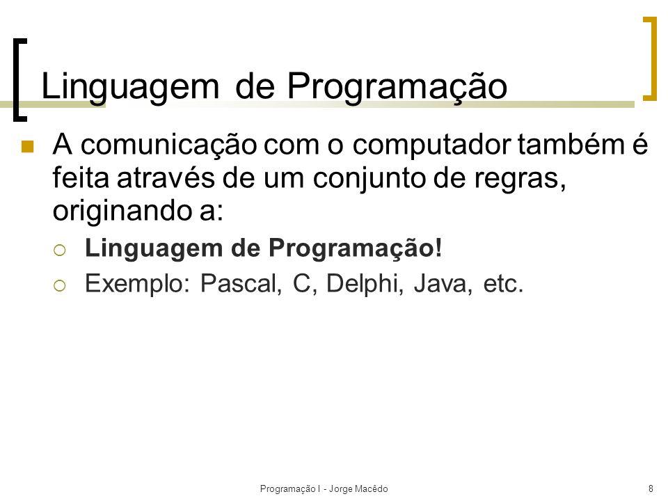 Programação I - Jorge Macêdo8 Linguagem de Programação A comunicação com o computador também é feita através de um conjunto de regras, originando a: L