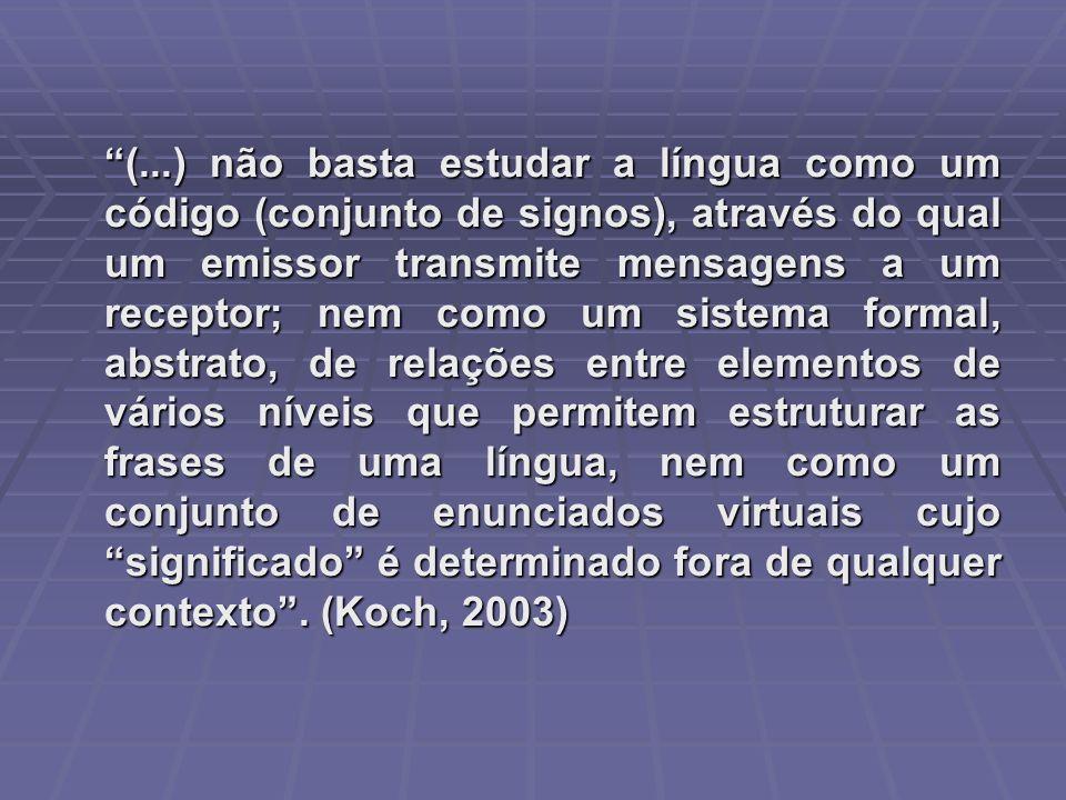 (...) não basta estudar a língua como um código (conjunto de signos), através do qual um emissor transmite mensagens a um receptor; nem como um sistem